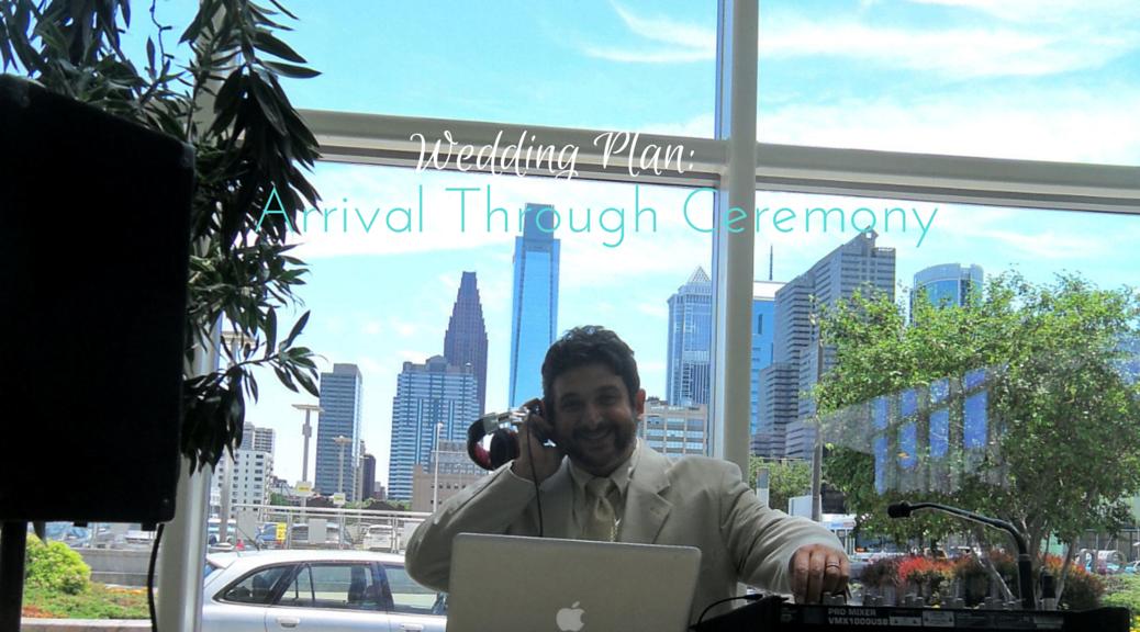 Wedding Plan: Arrival Through Ceremony