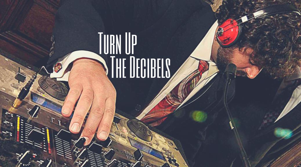 turn up the decibels