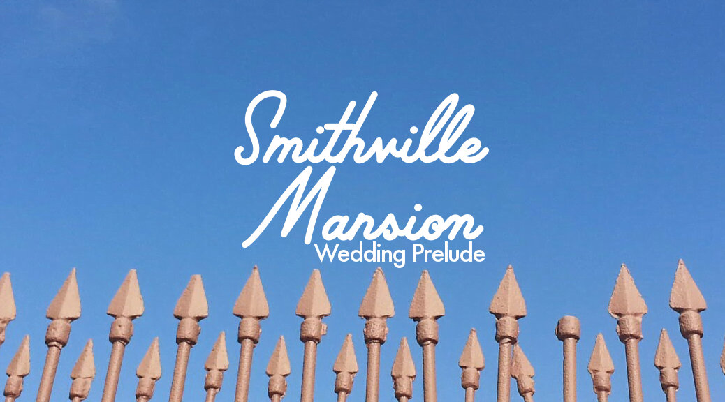 Smithville Mansion Wedding Prelude