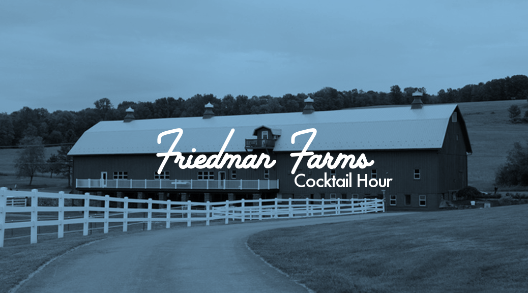 Friedman Farms Cocktail Hour