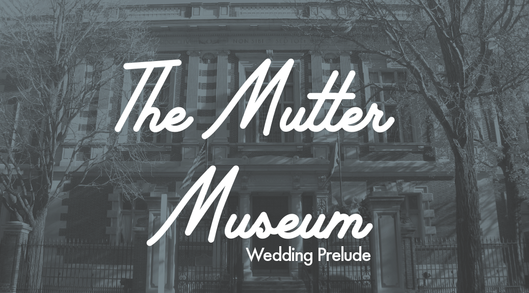 Mutter Museum Wedding Prelude