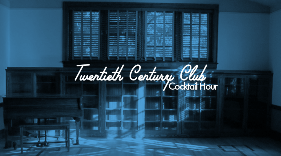 Twentieth Century Club Cocktail Hour