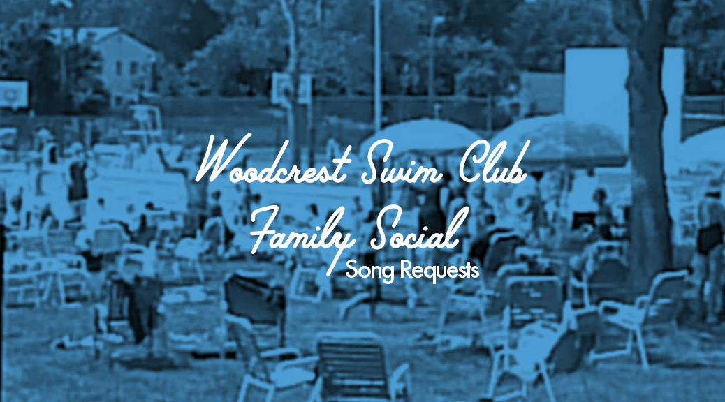 Woodcrest Swim Club Family Social Song Requests