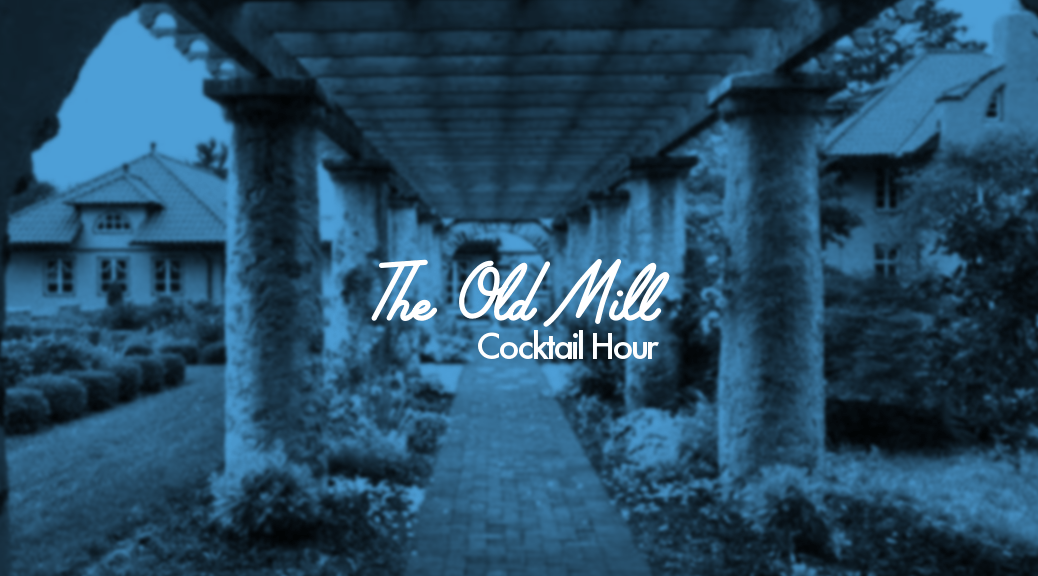 The Old Mill Cocktail Hour