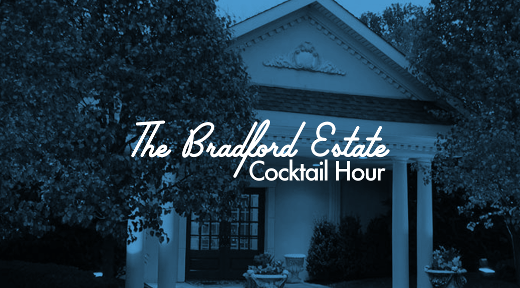 The Bradford Estate Cocktail Hour